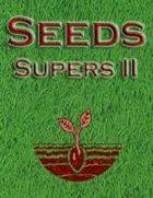 Seeds: Supers II