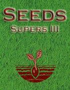 Seeds: Supers III
