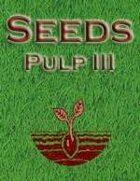 Seeds: Pulp III