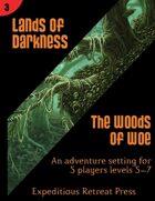 Lands of Darkness #3: Woods of Woe