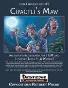1 on 1 Adventures #15: Cipactli's Maw