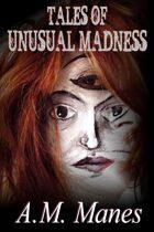 Tales of Unusual Madness