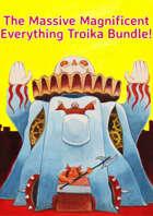 The Massive Magnificent Everything Troika Bundle! [BUNDLE]