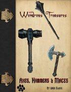 Wondrous Treasures - Axe, Hammer, Maces