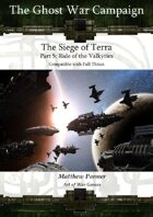 The Ghost War Campaign: The Siege of Terra: Ride of the Valkyries: Compatible with Full Thrust and Stargrunt II