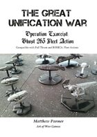 The Great Unification War Campaign: Operation Exorcist: Ghost 263 Fleet Action: Compatible with Full Thrust and BOHICA