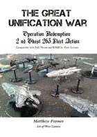 The Great Unification War Campaign: Operation Redemption: 2nd Ghost 263 Fleet Action: Compatible with Full Thrust and BOHICA