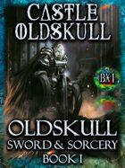 CASTLE OLDSKULL - Sword & Sorcery Book I