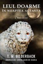 Leul Doarme În Noaptea Aceasta – O Povestire (Română)
