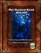 The Shadow Road Rescue - A System Agnostic RPG Adventure