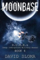 Moonbase: D.U.M.B.s (Deep Underground Military Bases) - Book 4