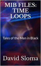 MIB Files: Time Loops - Tales of the Men In Black