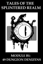 Tales of the Splintered Realm Module B1: 49 Dungeon Denizens