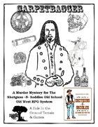 Carpetbagger, A Murder Mystery for the Shotguns -n- Saddles Old School Old West RPG System