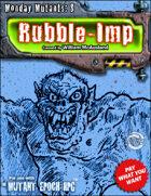 Monday Mutants 8: Rubble-Imp