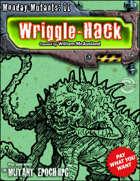 Monday Mutants 11: Wriggle-Hack
