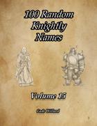 100 Random Knightly Names Volume 15