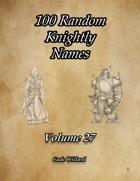 100 Random Knightly Names Volume 27