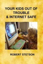 Your Kids Out of Trouble & Internet Safe