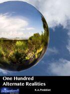 One Hundred Alternate Realities