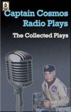 Captain Cosmos Radio Plays - Collected