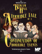 Bedlam Hall: A Terrible Tale of a Continuation of Horrible Events