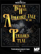 Bedlam Hall: A Terrible Tale of the Perilous Play