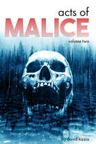 Acts of Malice, Volume Two