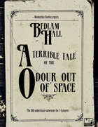 Bedlam Hall: A Terrible Tale of The Odour Out of Space