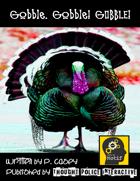Gobble. Gobble! GOBBLE! (Uplifted Turkey Rebellion Madness)