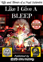 Like I Give A BLEEP (The Life and Times of a Mad Scientist)