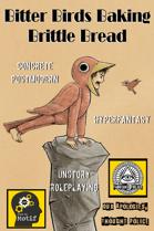 Bitter Birds Baking Brittle Bread (Concrete Postmodern Hyperfantasy Unstory Roleplaying)