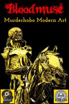Bloodmuse: Murderhobo Modern Art (Absurdist Fantasy TTRPG)
