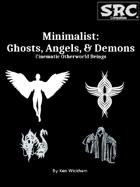 Minimalist: Ghosts, Angels, & Demons