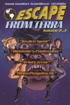 Escape From Terra, Volume 2.3 - Justice Agent / Babbette's Confession / Trial & Error / When Penguins Fly