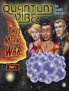 Quantum Vibe: This Means War (Part 1)