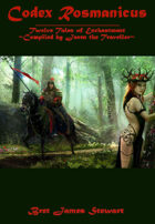 Codex Rosmanicus: Twelve Tales of Enchantment ~Compiled by Jaren the Traveller~