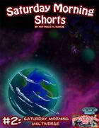 Saturday Morning Shorts #2: The Saturday Morning Multiverse