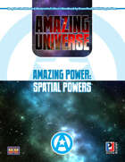 Amazing Power: Spatial Powers (Super-Powered by M&M)