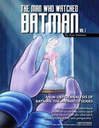 The Man Who Watched Batman Vol. 1