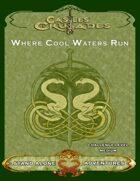 Castles & Crusades Where Cool Waters Run