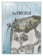 Jaunt: The Trickle