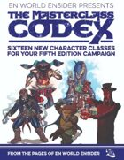 The Masterclass Codex: Sixteen New Character Classes For Your Fifth Edition Campaign