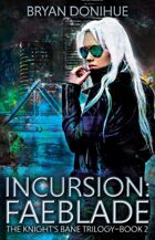 INCURSION: Faeblade (Book 2 of Knight's Bane Trilogy)