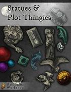 Statues & Plot Thingies