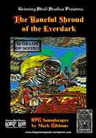 Worlds of Sound: The Baneful Shroud of the Everdark