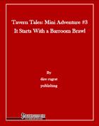 Tavern Tales - Mini Adventure #3: It Starts With a Barroom Brawl (PFRPG)