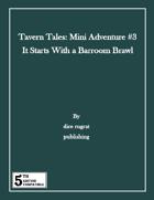 Tavern Tales - Mini Adventure #3: It Starts With a Barroom Brawl (5e)