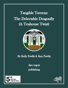 Tangible Taverns: The Delectable Dragonfly (A Tea House Twist) (5e)
