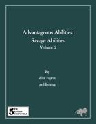 Advantageous Abilities: Savage Abilities Volume 2 (5e)